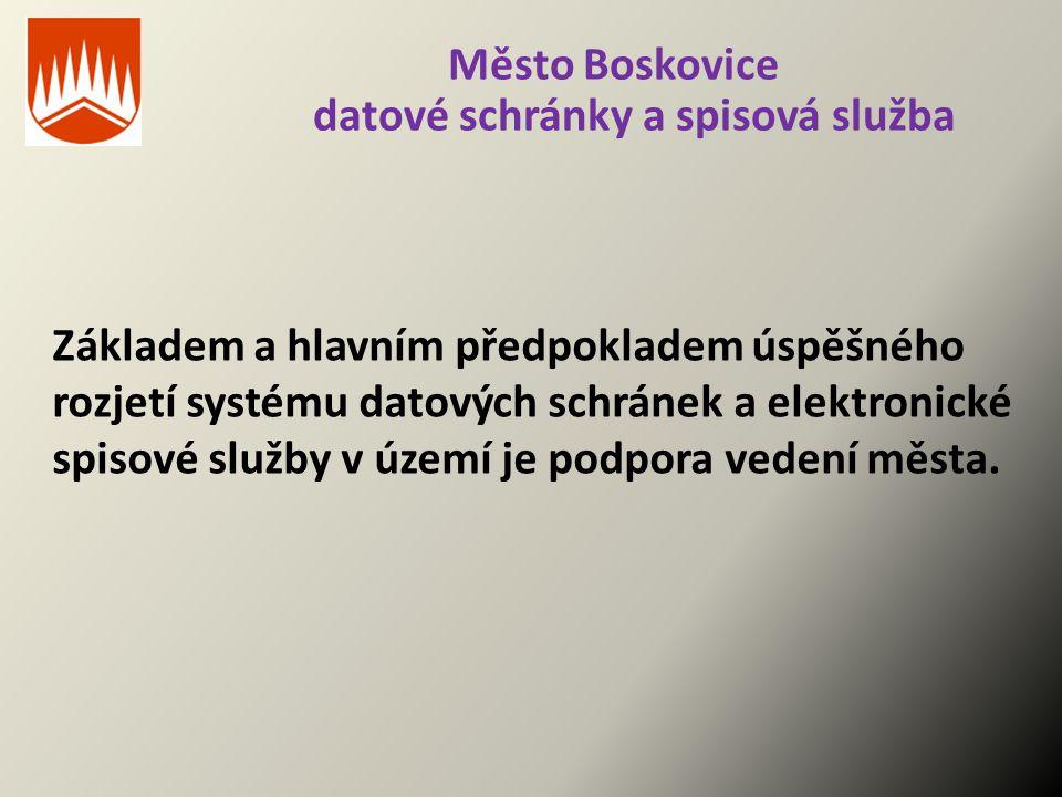 Město Boskovice datové schránky a spisová služba Základem a hlavním předpokladem úspěšného rozjetí systému datových schránek a elektronické spisové sl