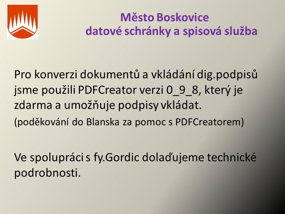 Město Boskovice datové schránky a spisová služba Pro konverzi dokumentů a vkládání dig.podpisů jsme použili PDFCreator verzi 0_9_8, který je zdarma a