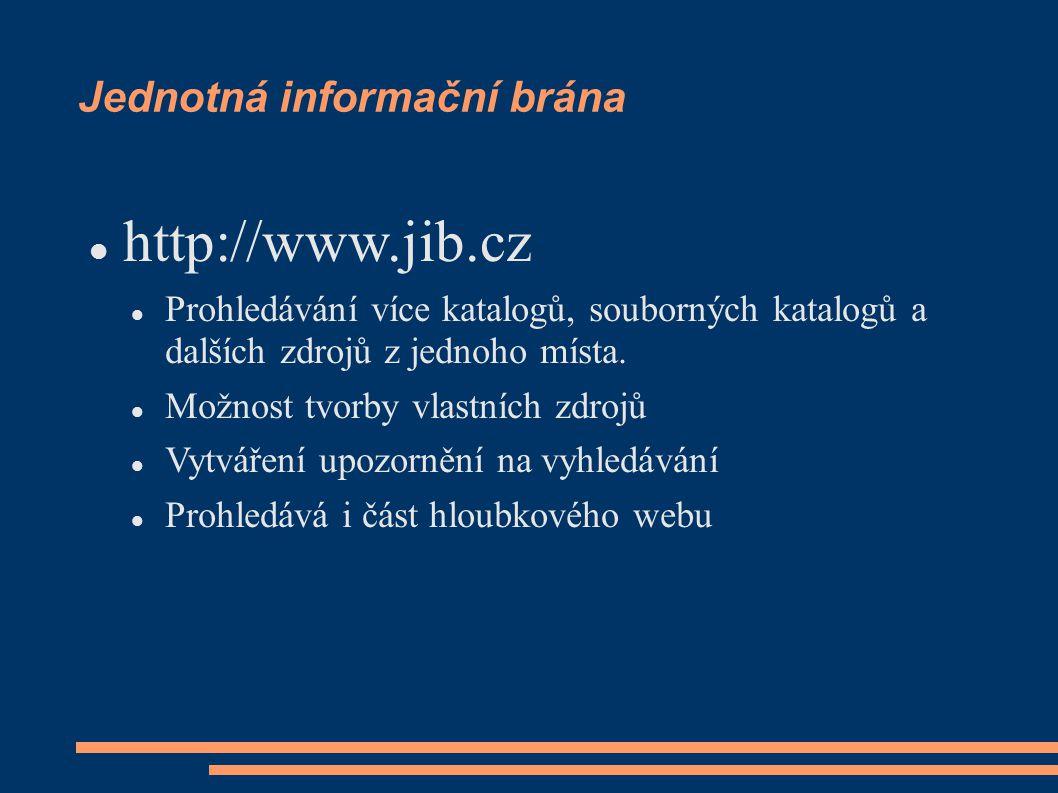 Jednotná informační brána http://www.jib.cz Prohledávání více katalogů, souborných katalogů a dalších zdrojů z jednoho místa.