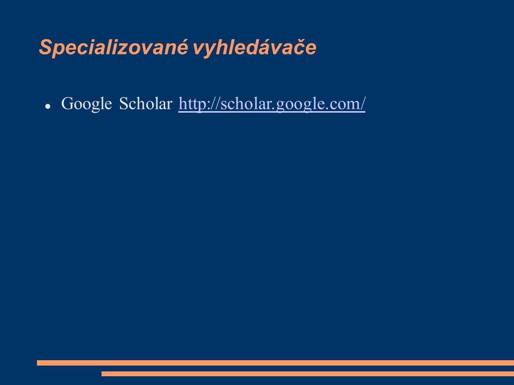 Specializované vyhledávače Google Scholar http://scholar.google.com/http://scholar.google.com/