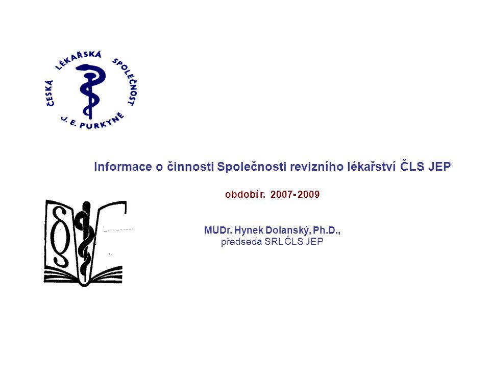 Informace o činnosti Společnosti revizního lékařství ČLS JEP období r. 2007- 2009 MUDr. Hynek Dolanský, Ph.D., předseda SRL ČLS JEP