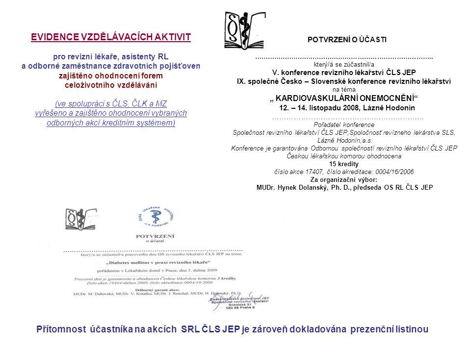 POTVRZENÍ O POTVRZENÍ O ÚČASTI ……………………………………………………………………….. který/á se zúčastnil/a V. konference revizního lékařství ČLS JEP IX. společné Česko – Slo