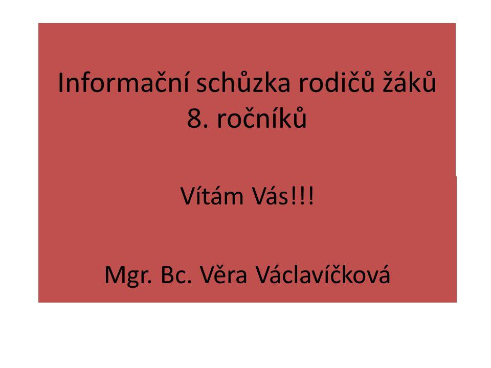 Informační schůzka rodičů žáků 8. ročníků Vítám Vás!!! Mgr. Bc. Věra Václavíčková