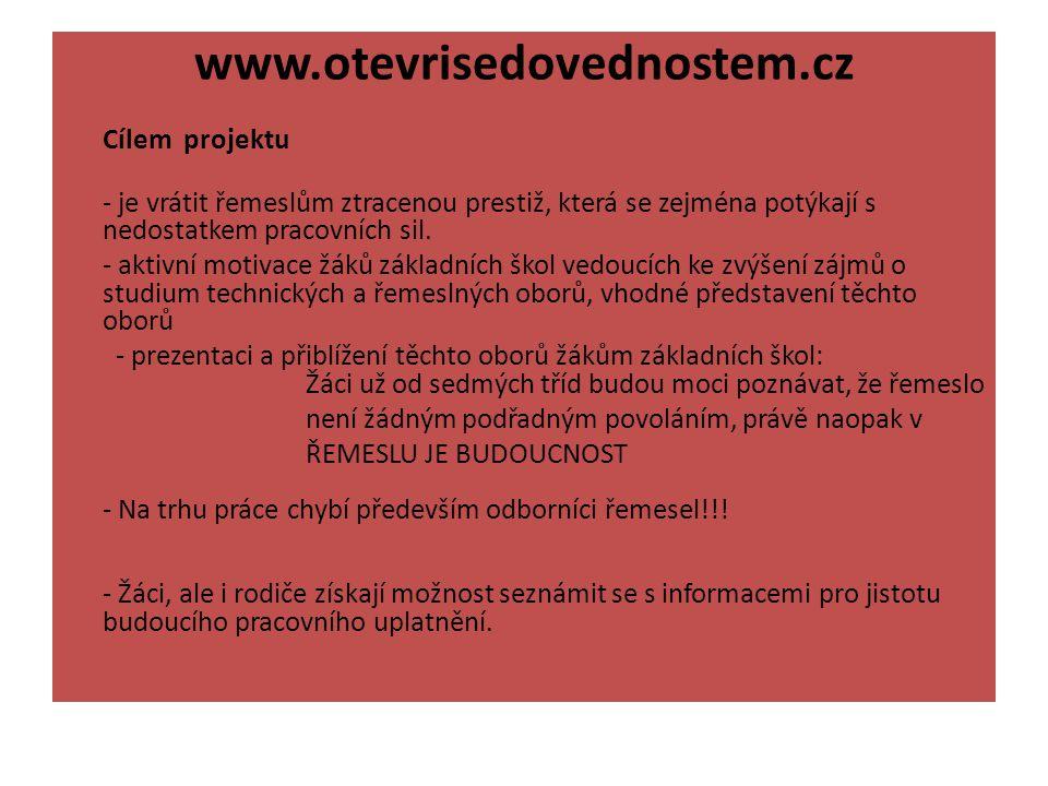 www.otevrisedovednostem.cz Cílem projektu - je vrátit řemeslům ztracenou prestiž, která se zejména potýkají s nedostatkem pracovních sil.