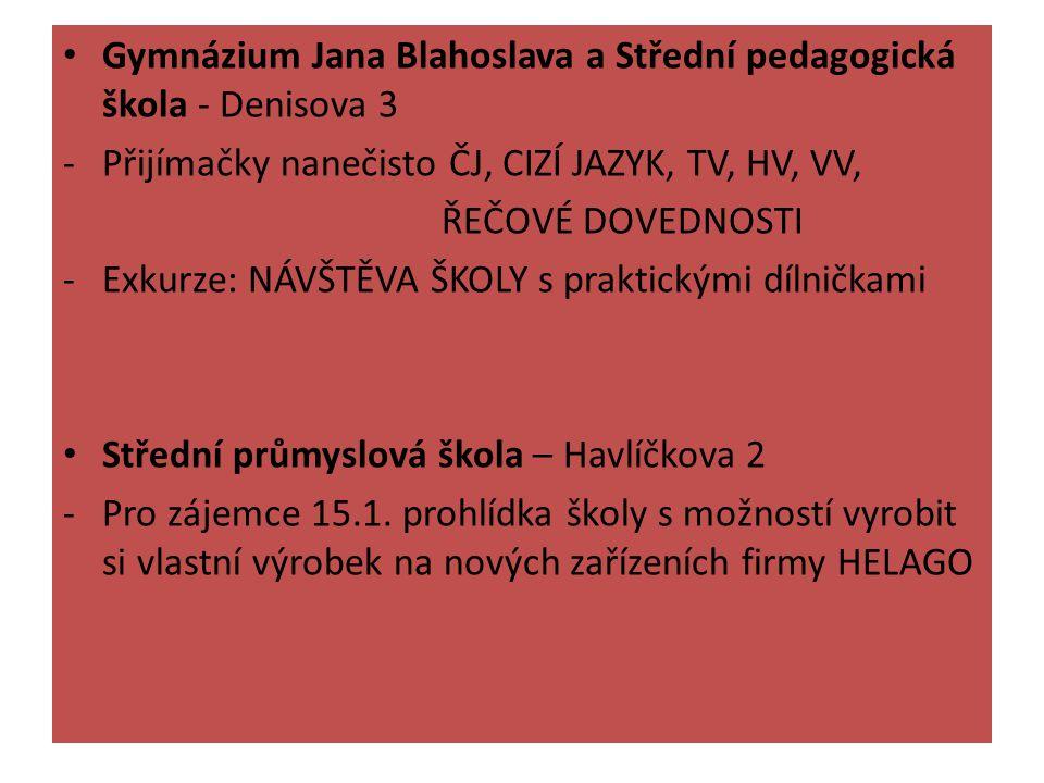 Gymnázium Jana Blahoslava a Střední pedagogická škola - Denisova 3 -Přijímačky nanečisto ČJ, CIZÍ JAZYK, TV, HV, VV, ŘEČOVÉ DOVEDNOSTI -Exkurze: NÁVŠTĚVA ŠKOLY s praktickými dílničkami Střední průmyslová škola – Havlíčkova 2 -Pro zájemce 15.1.