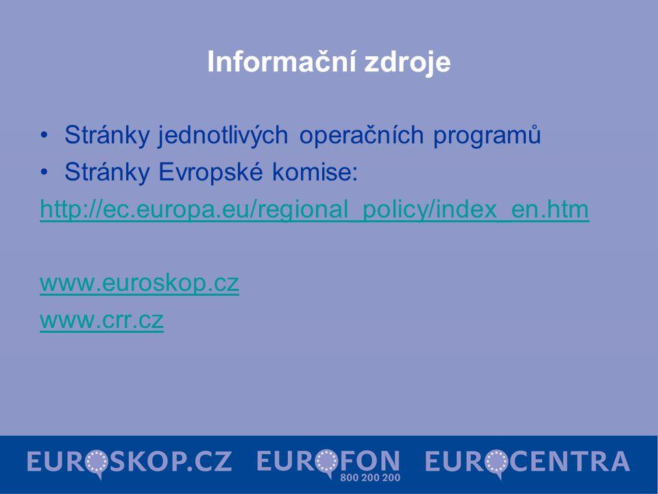 Informační zdroje Stránky jednotlivých operačních programů Stránky Evropské komise: http://ec.europa.eu/regional_policy/index_en.htm www.euroskop.cz w