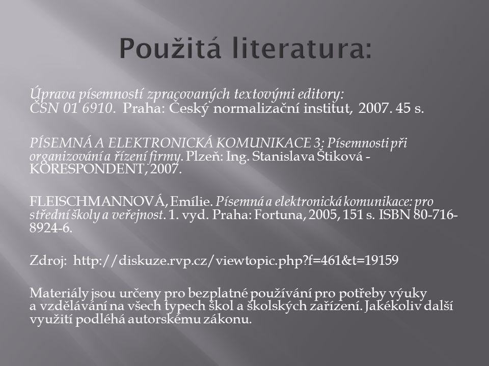 Úprava písemností zpracovaných textovými editory: ČSN 01 6910. Praha: Český normalizační institut, 2007. 45 s. PÍSEMNÁ A ELEKTRONICKÁ KOMUNIKACE 3: Pí