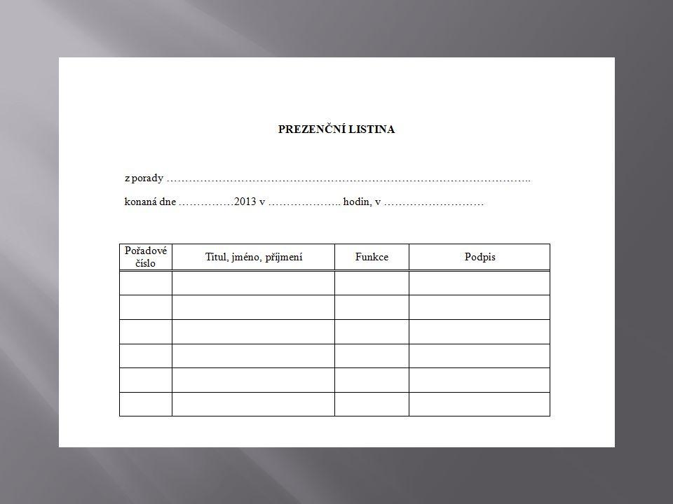  pokud jsou účastníci porady předem známí, je možné dopředu předepsat jejich jména a funkce  účastníci se pak pouze podepíší