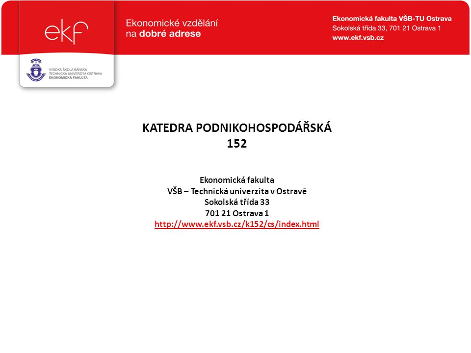 KATEDRA PODNIKOHOSPODÁŘSKÁ 152 Katedra podnikohospodářská Místnost Telefon 59732 kl.