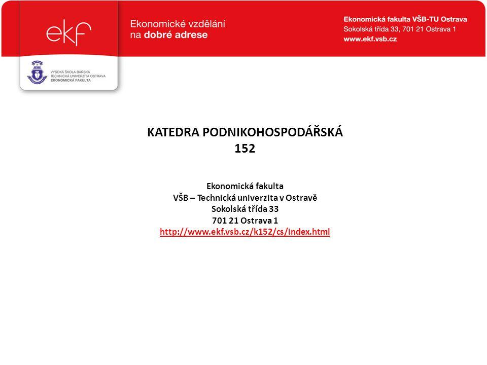 KATEDRA PODNIKOHOSPODÁŘSKÁ 152 Ekonomická fakulta VŠB – Technická univerzita v Ostravě Sokolská třída 33 701 21 Ostrava 1 http://www.ekf.vsb.cz/k152/c
