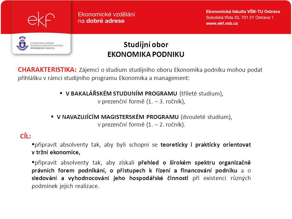 Studijní obor EKONOMIKA PODNIKU CHARAKTERISTIKA: Zájemci o studium studijního oboru Ekonomika podniku mohou podat přihlášku v rámci studijního program