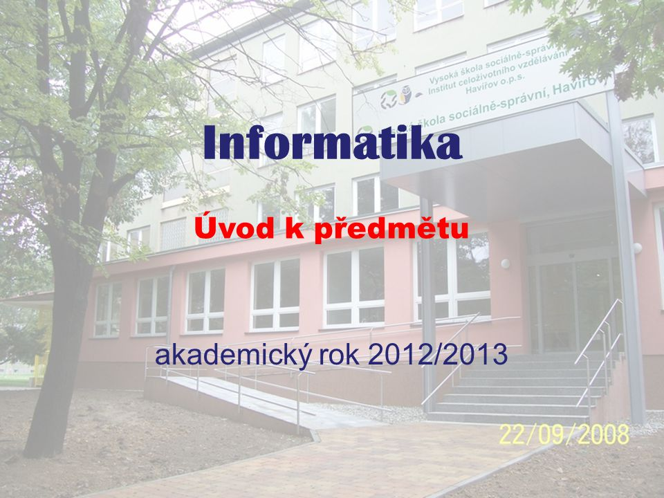 Informatika akademický rok 2012/2013 Úvod k předmětu
