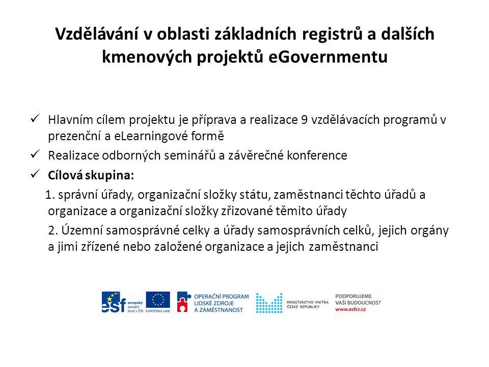 Vzdělávání v oblasti základních registrů a dalších kmenových projektů eGovernmentu Hlavním cílem projektu je příprava a realizace 9 vzdělávacích progr