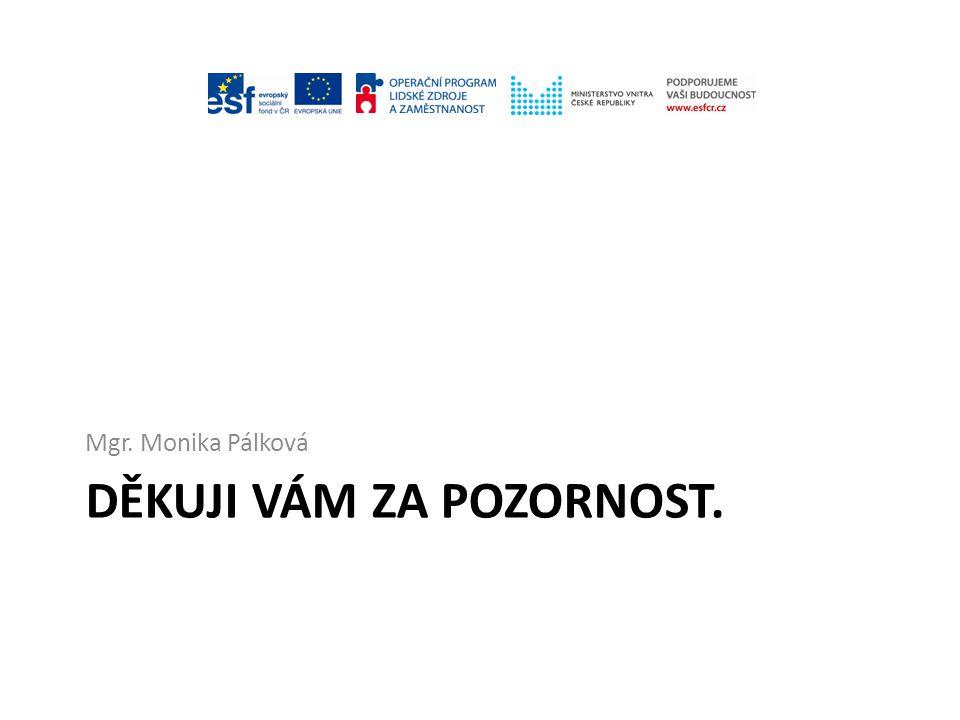DĚKUJI VÁM ZA POZORNOST. Mgr. Monika Pálková