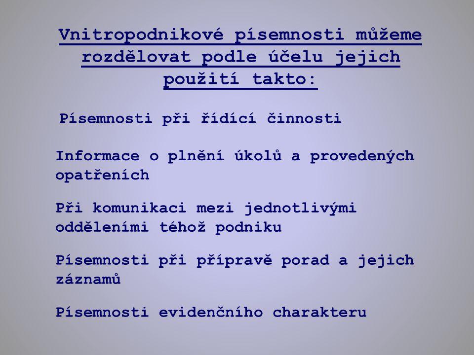 Písemnosti při řídící činnosti Příkaz ředitele (primátora města, předsedy družstva, apod.) Směrnice Oběžník Pokyny