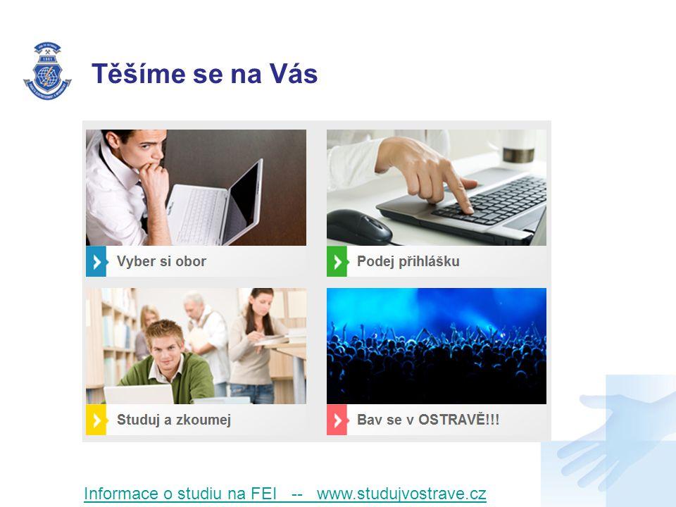 Těšíme se na Vás Informace o studiu na FEI -- www.studujvostrave.cz