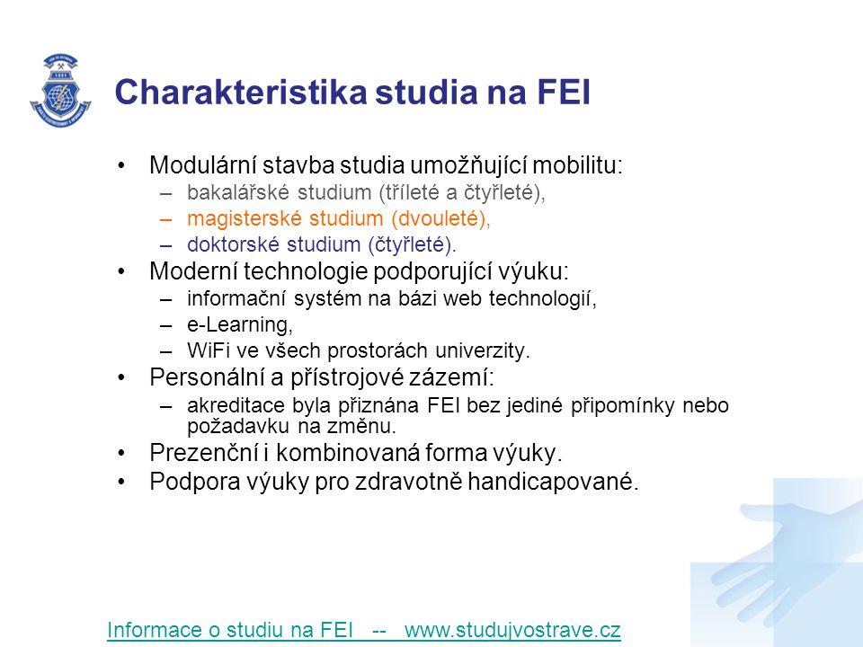 Charakteristika studia na FEI Modulární stavba studia umožňující mobilitu: –bakalářské studium (tříleté a čtyřleté), –magisterské studium (dvouleté), –doktorské studium (čtyřleté).
