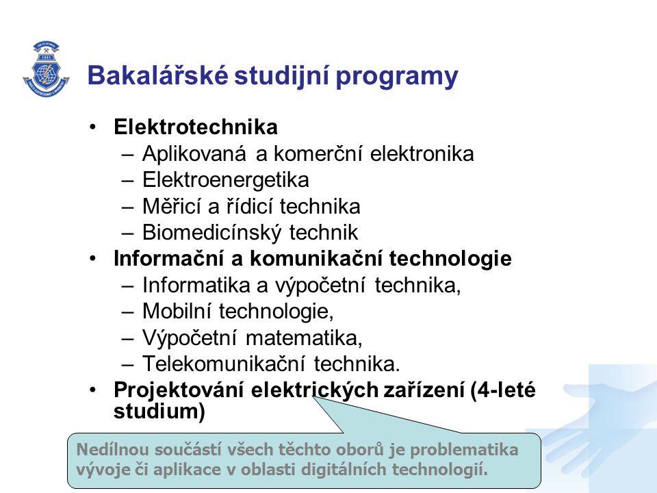 Bakalářské studijní programy Elektrotechnika –Aplikovaná a komerční elektronika –Elektroenergetika –Měřicí a řídicí technika –Biomedicínský technik Informační a komunikační technologie –Informatika a výpočetní technika, –Mobilní technologie, –Výpočetní matematika, –Telekomunikační technika.