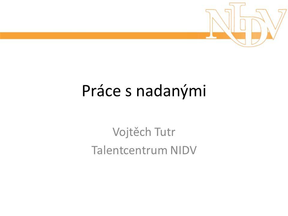 Práce s nadanými Vojtěch Tutr Talentcentrum NIDV