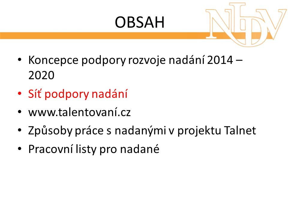 OBSAH Koncepce podpory rozvoje nadání 2014 – 2020 Síť podpory nadání www.talentovaní.cz Způsoby práce s nadanými v projektu Talnet Pracovní listy pro nadané