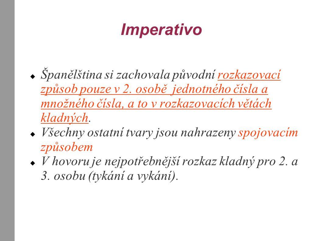 Imperativo  Španělština si zachovala původní rozkazovací způsob pouze v 2. osobě jednotného čísla a množného čísla, a to v rozkazovacích větách kladn