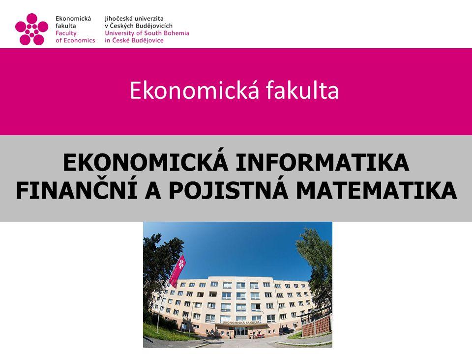 Ekonomická fakulta EKONOMICKÁ INFORMATIKA FINANČNÍ A POJISTNÁ MATEMATIKA