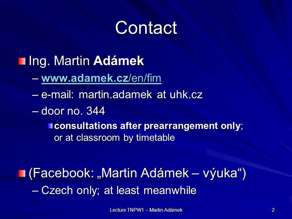 Lecture TNPW1 – Martin Adámek 2 Contact Ing.