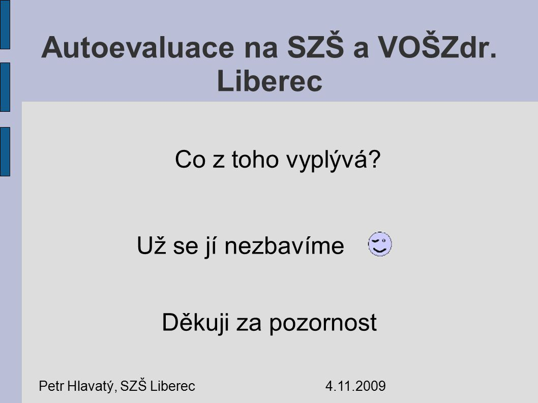 Autoevaluace na SZŠ a VOŠZdr. Liberec Co z toho vyplývá.