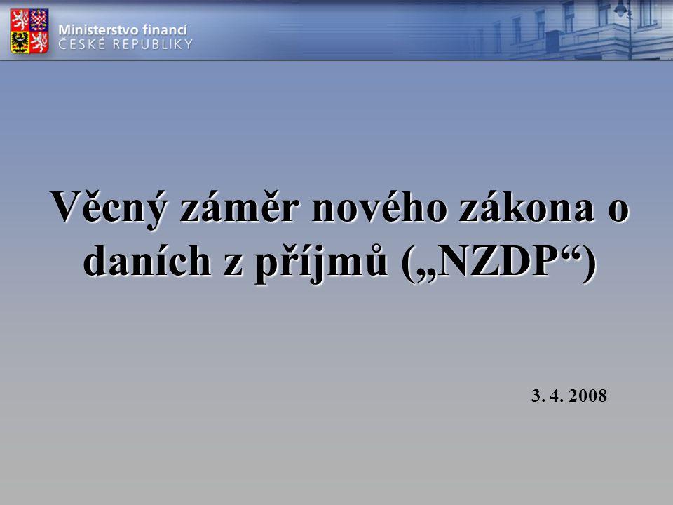 """Věcný záměr nového zákona o daních z příjmů (""""NZDP"""") 3. 4. 2008"""