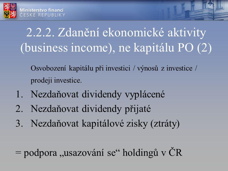 2.2.2. Zdanění ekonomické aktivity (business income), ne kapitálu PO (2) Osvobození kapitálu při investici / výnosů z investice / prodeji investice. 1