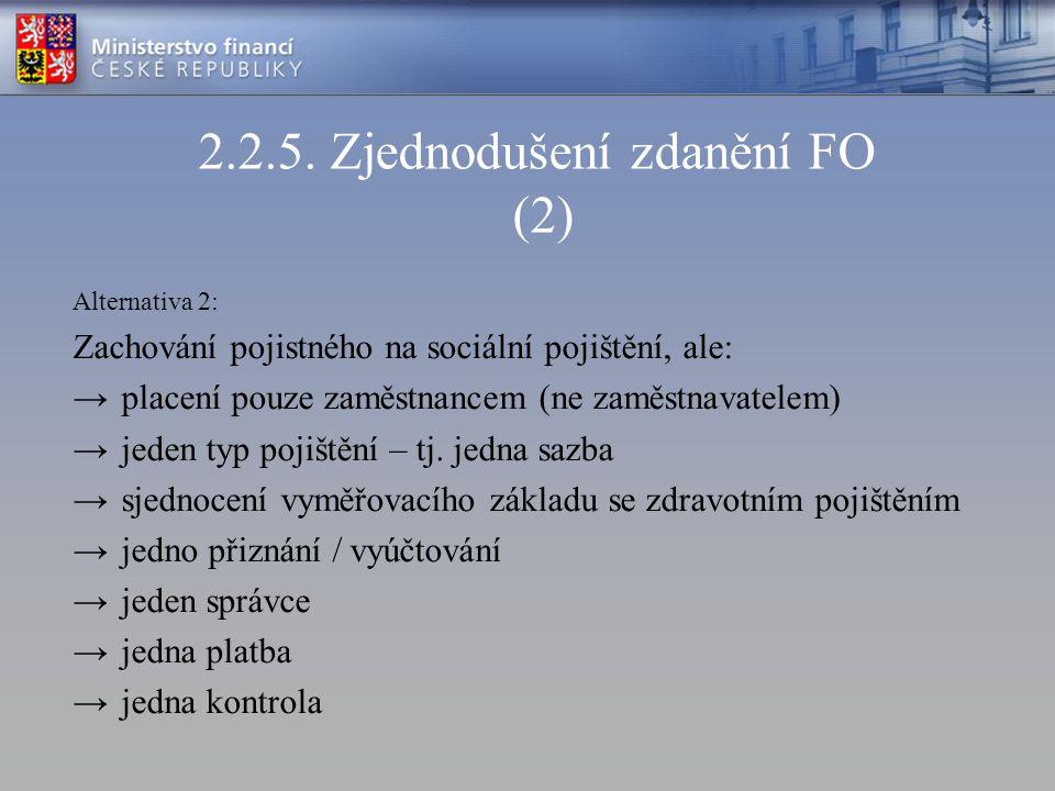 2.2.5. Zjednodušení zdanění FO (2) Alternativa 2: Zachování pojistného na sociální pojištění, ale: → placení pouze zaměstnancem (ne zaměstnavatelem) →