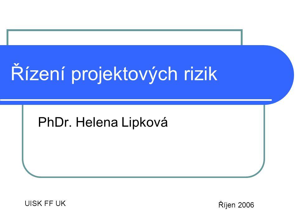 Řízení projektových rizik PhDr. Helena Lipková UISK FF UK Říjen 2006