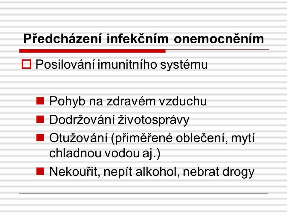 Předcházení infekčním onemocněním  Posilování imunitního systému Pohyb na zdravém vzduchu Dodržování životosprávy Otužování (přiměřené oblečení, mytí chladnou vodou aj.) Nekouřit, nepít alkohol, nebrat drogy