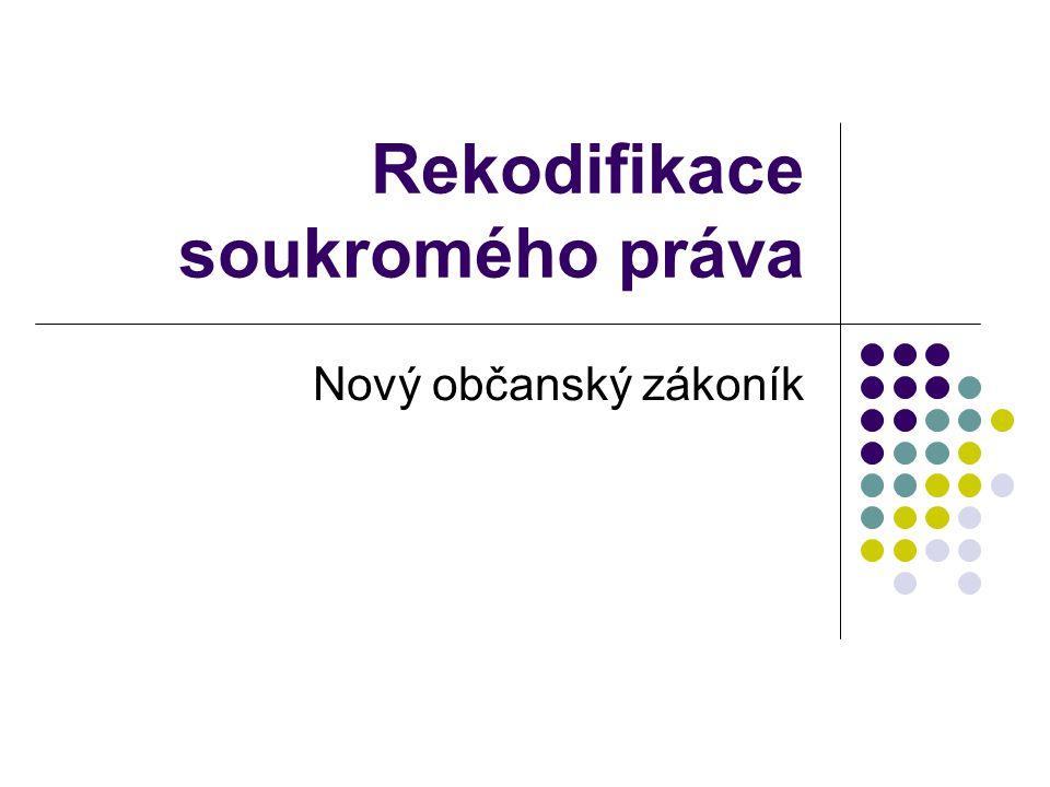 Rekodifikace soukromého práva Nový občanský zákoník