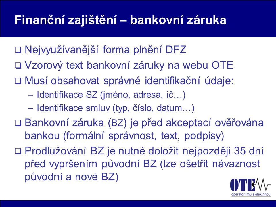 Finanční zajištění – bankovní záruka  Nejvyužívanější forma plnění DFZ  Vzorový text bankovní záruky na webu OTE  Musí obsahovat správné identifika