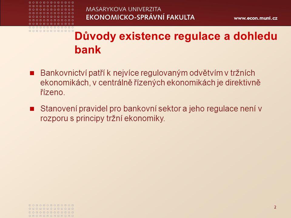 www.econ.muni.cz 2 Důvody existence regulace a dohledu bank Bankovnictví patří k nejvíce regulovaným odvětvím v tržních ekonomikách, v centrálně řízených ekonomikách je direktivně řízeno.