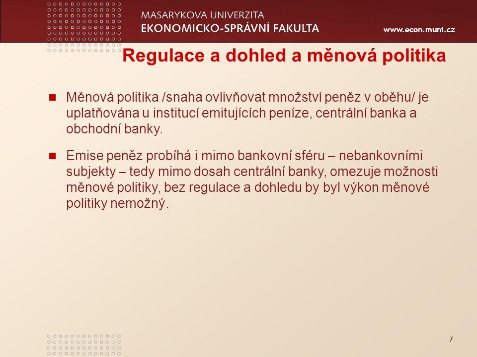 www.econ.muni.cz 7 Regulace a dohled a měnová politika Měnová politika /snaha ovlivňovat množství peněz v oběhu/ je uplatňována u institucí emitujících peníze, centrální banka a obchodní banky.