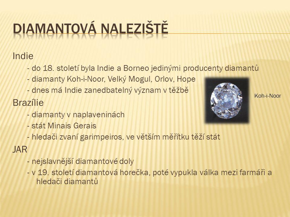 Indie - do 18. století byla Indie a Borneo jedinými producenty diamantů - diamanty Koh-i-Noor, Velký Mogul, Orlov, Hope - dnes má Indie zanedbatelný v