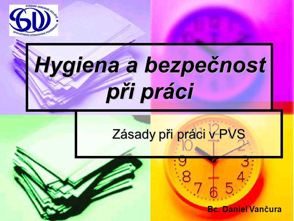 Hygiena a bezpečnost při práci Zásady při práci v PVS Bc. Daniel Vančura