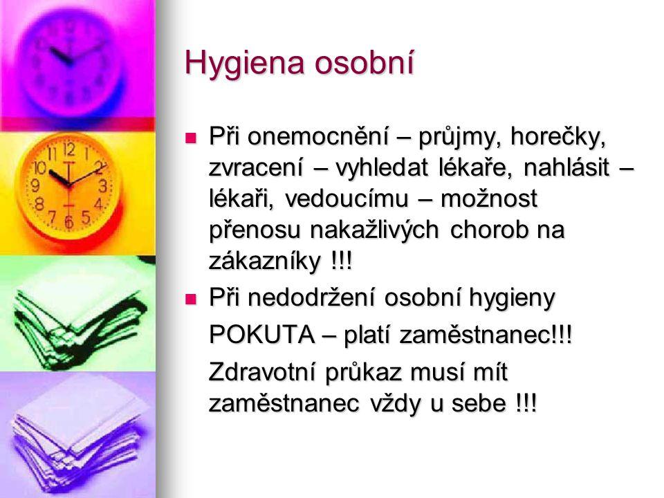 Hygiena osobní Při onemocnění – průjmy, horečky, zvracení – vyhledat lékaře, nahlásit – lékaři, vedoucímu – možnost přenosu nakažlivých chorob na zákazníky !!.