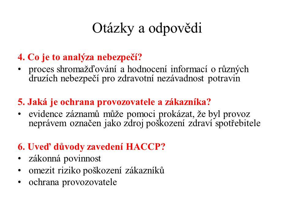 Otázky a odpovědi 4. Co je to analýza nebezpečí? proces shromažďování a hodnocení informací o různých druzích nebezpečí pro zdravotní nezávadnost potr