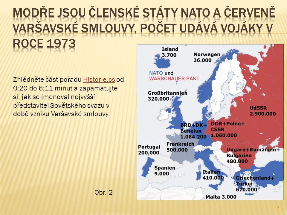 6 Zhlédněte část pořadu Historie.cs od 0:20 do 6:11 minut a zapamatujte si, jak se jmenoval nejvyšší představitel Sovětského svazu v době vzniku Varšavské smlouvy.Historie.cs Obr.