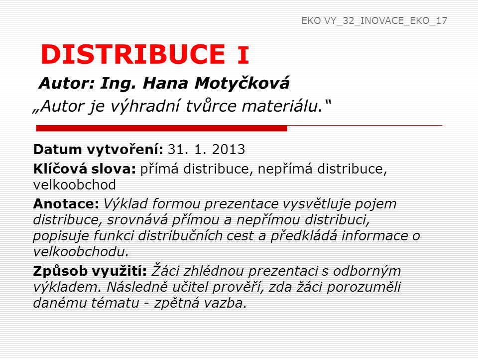 """Autor: Ing. Hana Motyčková """"Autor je výhradní tvůrce materiálu."""" Datum vytvoření: 31. 1. 2013 Klíčová slova: přímá distribuce, nepřímá distribuce, vel"""