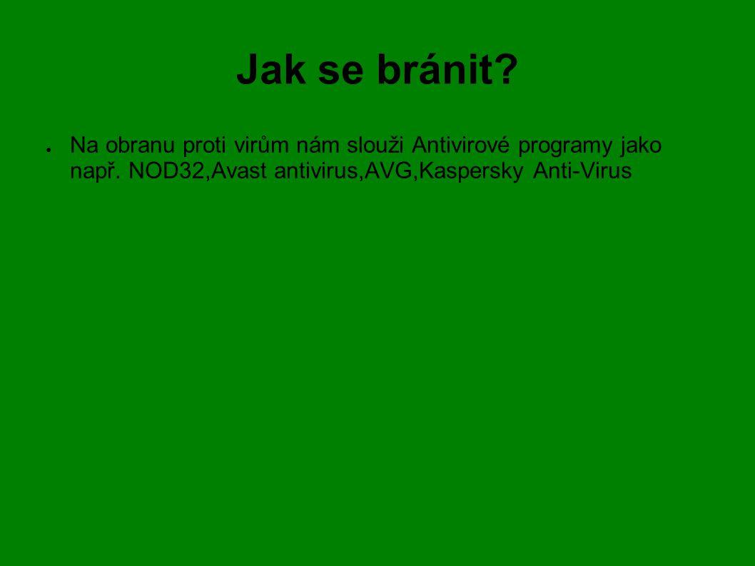 Jak se bránit? ● Na obranu proti virům nám slouži Antivirové programy jako např. NOD32,Avast antivirus,AVG,Kaspersky Anti-Virus