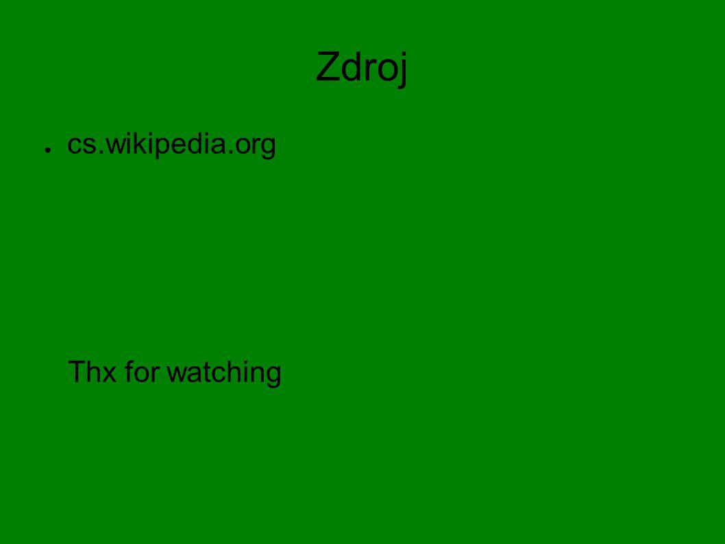 Zdroj ● cs.wikipedia.org Thx for watching