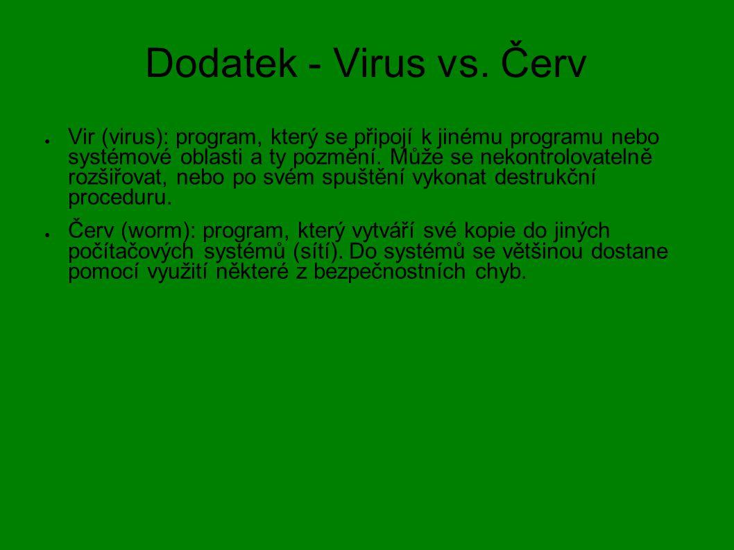 Dodatek - Virus vs. Červ ● Vir (virus): program, který se připojí k jinému programu nebo systémové oblasti a ty pozmění. Může se nekontrolovatelně roz