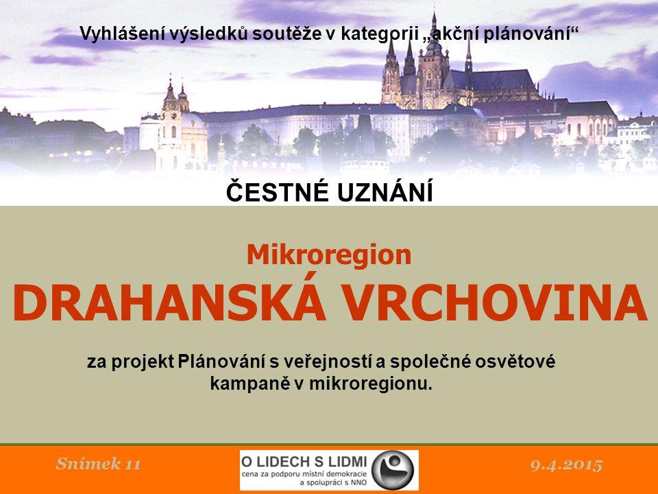 9.4.2015Snímek 11 Mikroregion DRAHANSKÁ VRCHOVINA za projekt Plánování s veřejností a společné osvětové kampaně v mikroregionu.