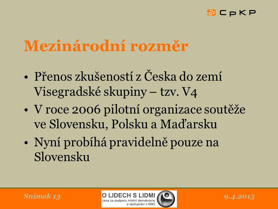 9.4.2015Snímek 13 Mezinárodní rozměr Přenos zkušeností z Česka do zemí Visegradské skupiny – tzv.