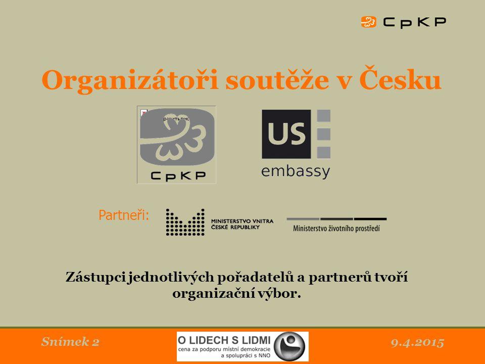 9.4.2015Snímek 2 Organizátoři soutěže v Česku Zástupci jednotlivých pořadatelů a partnerů tvoří organizační výbor.