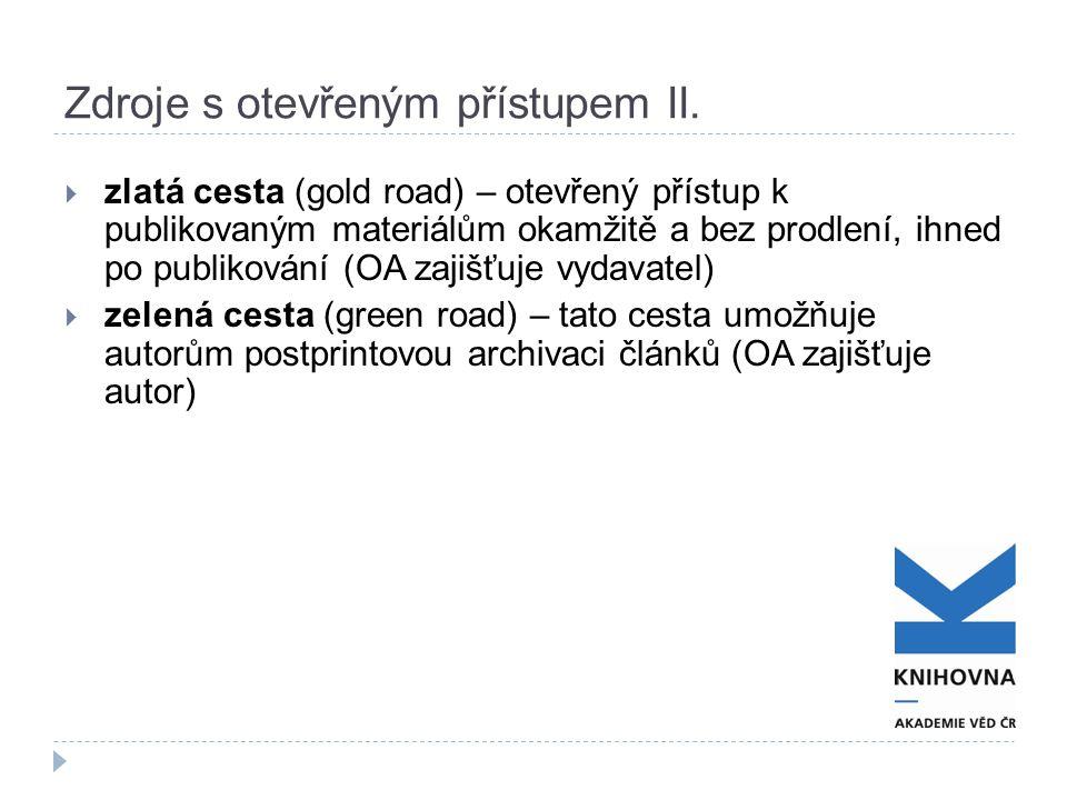  zlatá cesta (gold road) – otevřený přístup k publikovaným materiálům okamžitě a bez prodlení, ihned po publikování (OA zajišťuje vydavatel)  zelená cesta (green road) – tato cesta umožňuje autorům postprintovou archivaci článků (OA zajišťuje autor) Zdroje s otevřeným přístupem II.